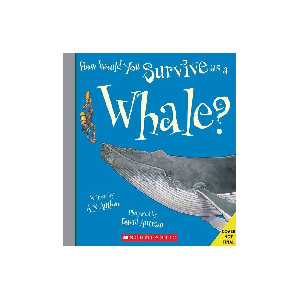 How Would You Survive As A Whale Library Edition How Would You Survive By David Stewart Hardcover