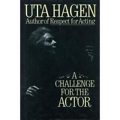 Challenge for the Actor - by  Uta Hagen (Hardcover)