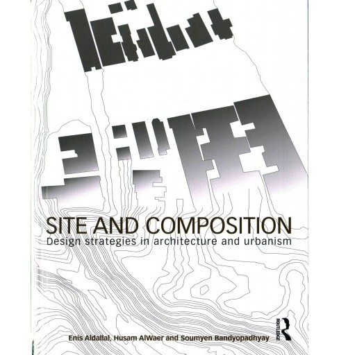 Site and Composition : Design Strategies in Architecture and Urbanism (Hardcover) (Enis Aldallal) - image 1 of 1