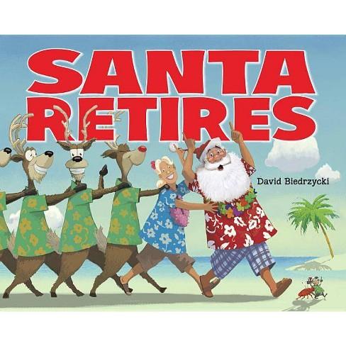 Santa Retires - by  David Biedrzycki (Paperback) - image 1 of 1
