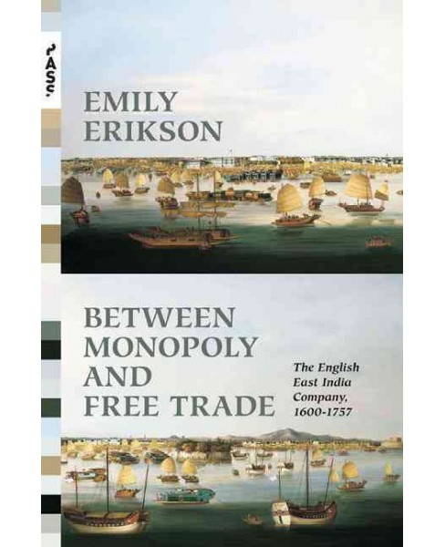 Between Monopoly and Free Trade : The English East India Company 1600-1757 (Reprint) (Paperback) (Emily - image 1 of 1