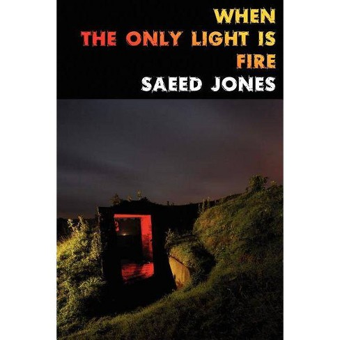 When the Only Light Is Fire - by  Saeed Jones (Paperback) - image 1 of 1