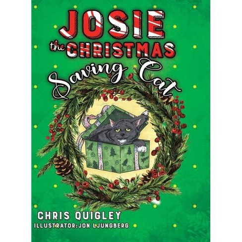Josie the Christmas Saving Cat - by  Chris Quigley (Hardcover) - image 1 of 1