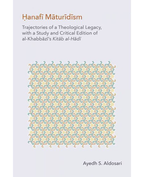 Hanafi Maturidism : Trajectories of a Theological Legacy. With a Study and Critical Edition of - image 1 of 1