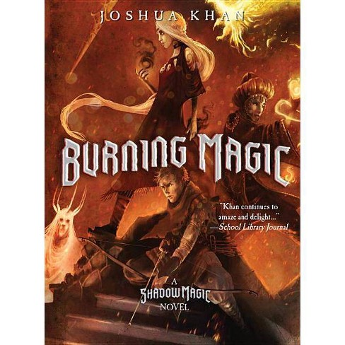 Burning Magic A Shadow Magic Novel By Joshua Khan Paperback Target Alles wichtige aus politik, wirtschaft, sport, kultur, wissenschaft, technik und mehr. burning magic a shadow magic novel by joshua khan paperback