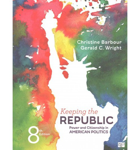 Keeping the Republic : Power and Citizenship in American Politics (Paperback) (Christine Barbour & - image 1 of 1