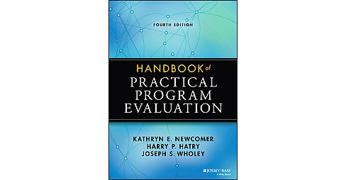 Handbook of Practical Program Evaluation (Hardcover) (Kathryn E. Newcomer & Harry P. Hatry & Joseph S. - image 1 of 1