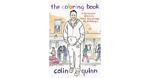 Coloring Book : A Comedian Solves Race Relations in America (Hardcover) (Colin Quinn) - image 1 of 1