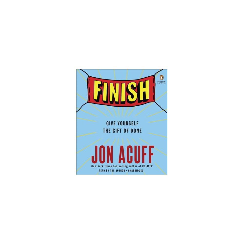 Finish : Give Yourself the Gift of Done (Unabridged) (CD/Spoken Word) (Jon Acuff)