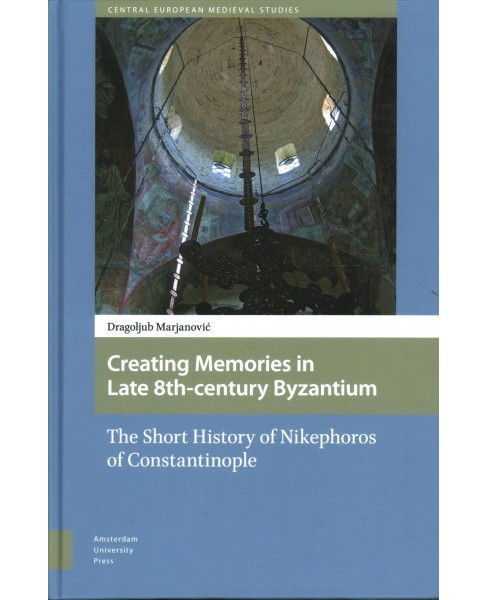 Creating Memories in Late 8th-Century Byzantium : The Short History of Nikephoros of Constantinople - image 1 of 1