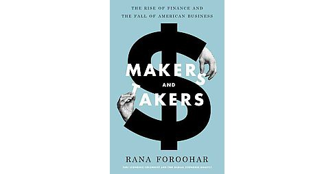 Makers and Takers : The Rise of Finance and the Fall of American Business (Hardcover) (Rana Foroohar) - image 1 of 1