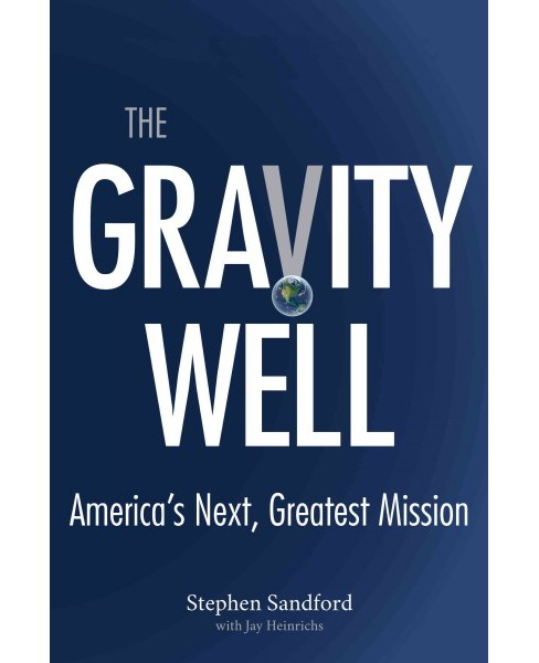 Gravity Well : America's Next, Greatest Mission (Hardcover) (Stephen Sandford) - image 1 of 1