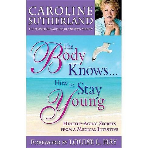 The Body Knows...How to Stay Young - by  Caroline Sutherland (Paperback) - image 1 of 1