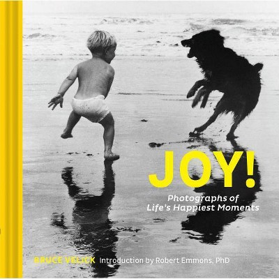 Joy!: Photographs of Life's Happiest Moments (Uplifting Books, Happiness Books, Coffee Table Photo Books) - by  Bruce Velick (Hardcover)