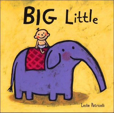 Big Little by Lisa Patricelli (Board)by Leslie Patricelli