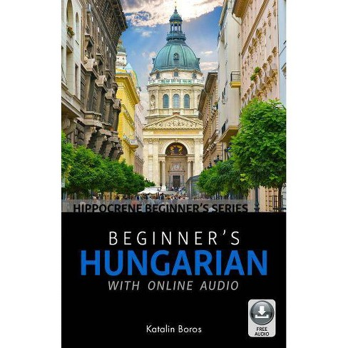 Beginner's Hungarian with Online Audio - by  Katalin Boros (Paperback) - image 1 of 1
