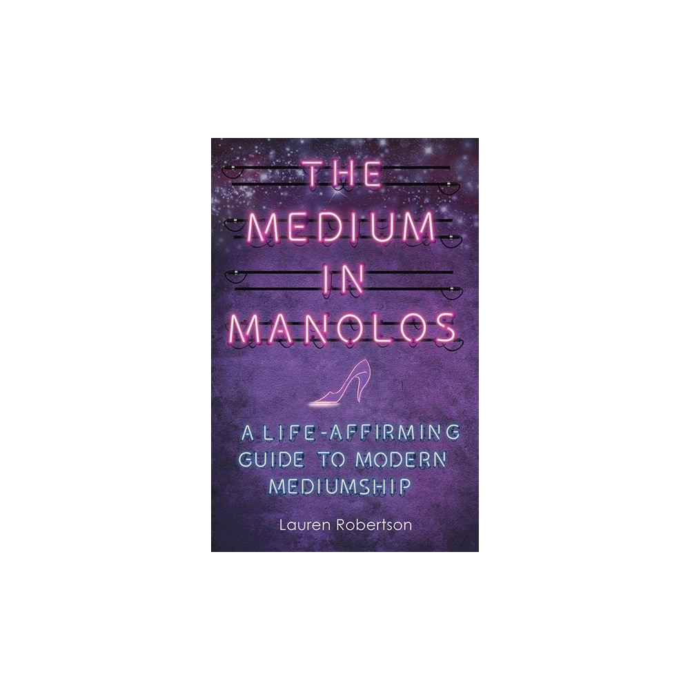 Medium in Manolos : A Life-Affirming Guide to Modern Mediumship - by Lauren Robertson (Paperback)