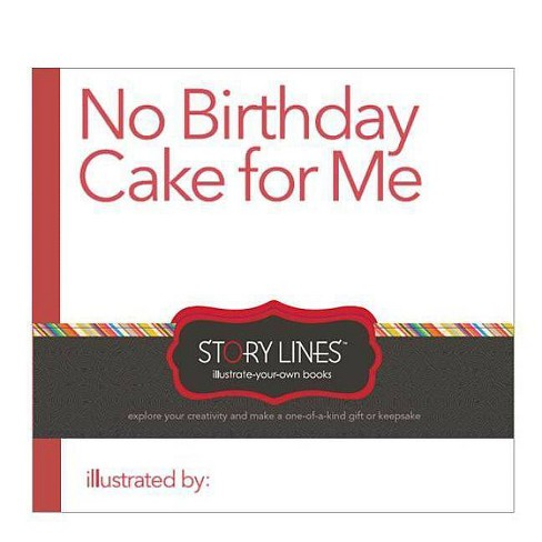 No Birthday Cake for Me - (Story Lines: Illustrate-Your-Own Books) by  M H Clark (Hardcover) - image 1 of 1