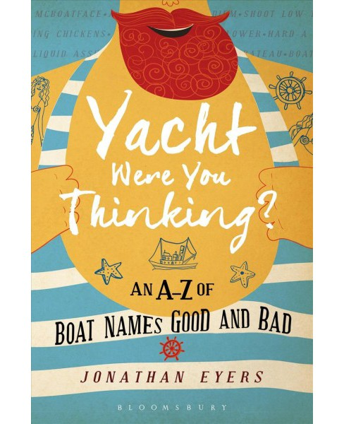 Yacht Were You Thinking? : An A-Z of Boat Names Good and Bad (Hardcover) (Jonathan Eyers) - image 1 of 1