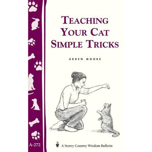 Teaching Your Cat Simple Tricks - (Storey Country Wisdom Bulletin) by  Arden Moore (Paperback) - image 1 of 1