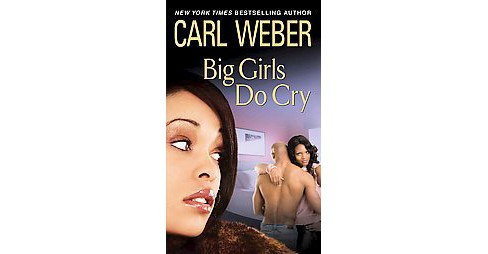 Big Girls Do Cry ( Big Girls Book Club) (Paperback) by Carl Weber - image 1 of 1