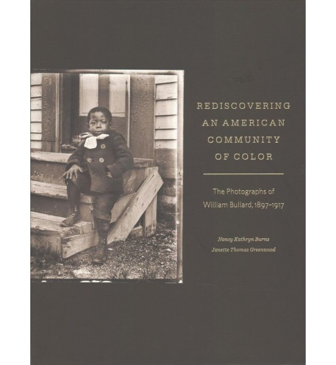 Rediscovering an American Community of Color : The Photographs of William Bullard, 1897-1917 (Paperback) - image 1 of 1