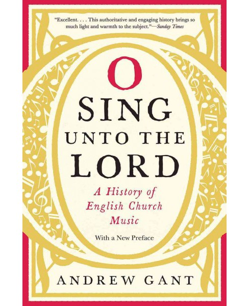 O Sing Unto the Lord : A History of English Church Music (Hardcover) (Andrew Gant) - image 1 of 1