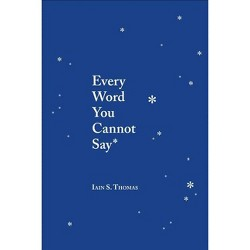 Every Word You Cannot Say -  by Iain S. Thomas (Paperback)