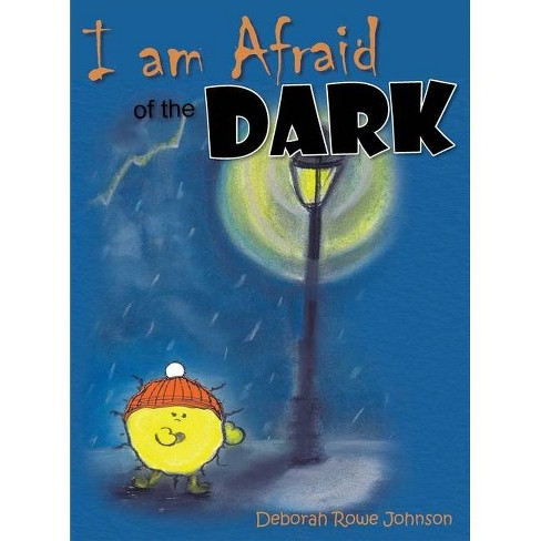 I am Afraid of the Dark - by  Deborah Rowe Johnson (Hardcover) - image 1 of 1