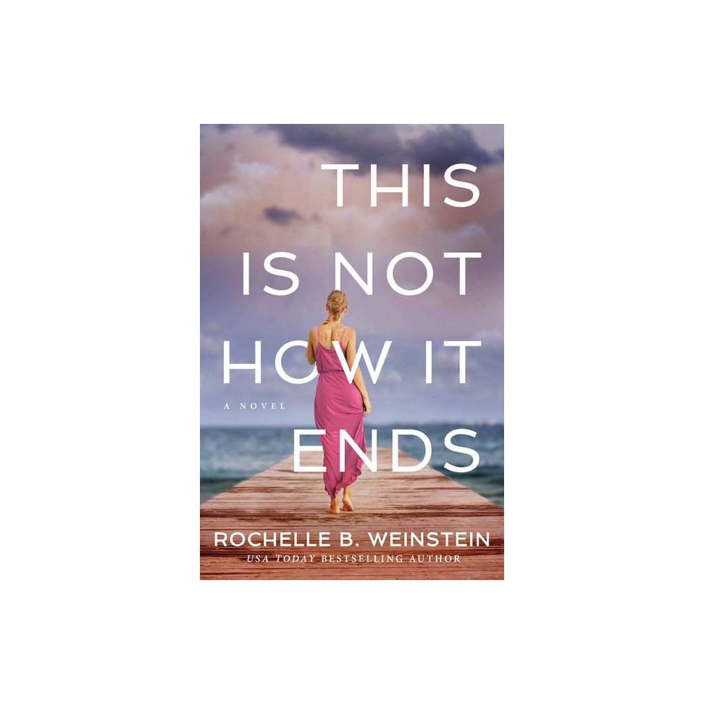 This Is Not How It Ends By Rochelle B Weinstein Paperback