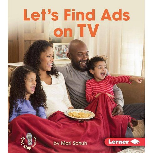 Let's Find Ads on TV - (First Step Nonfiction -- Learn about Advertising) by  Mari C Schuh (Hardcover) - image 1 of 1