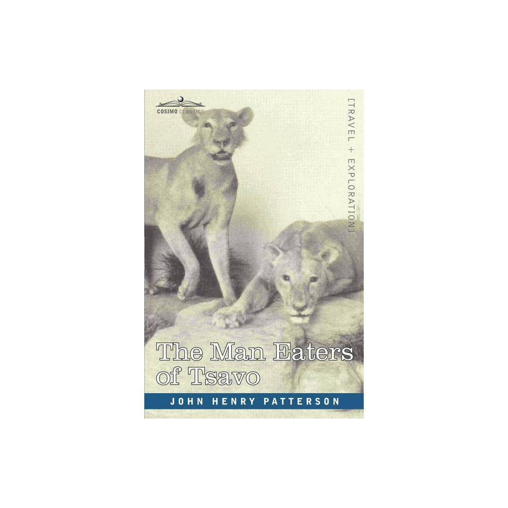The Man Eaters Of Tsavo And Other East African Adventures By John Henry Patterson Paperback