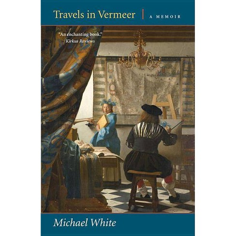 Travels in Vermeer - by  Michael White (Paperback) - image 1 of 1