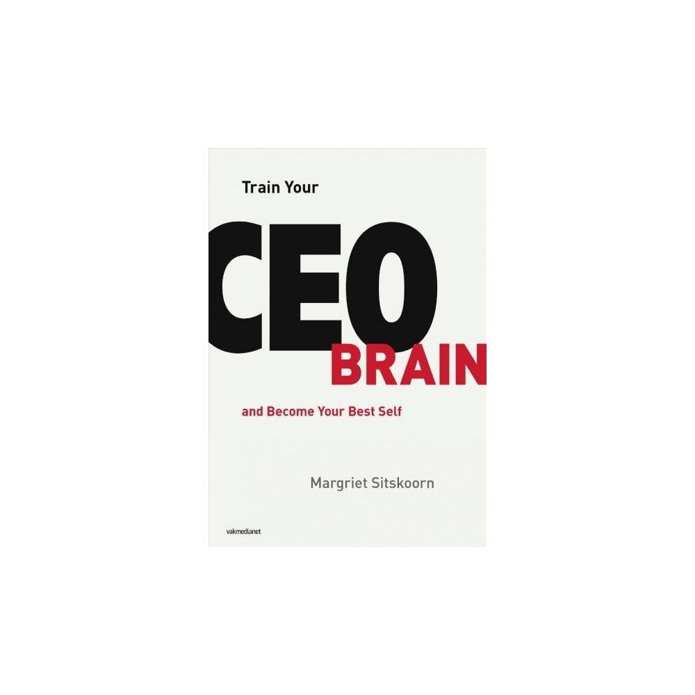Train Your Ceo Brain : And Become Your Best Self - Tra by Margriet Sitskoorn (Paperback)