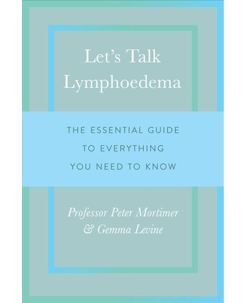 Let's Talk Lymphoedema : The Essential Guide to Everything You Need to Know (Paperback) (Peter Mortimer - image 1 of 1