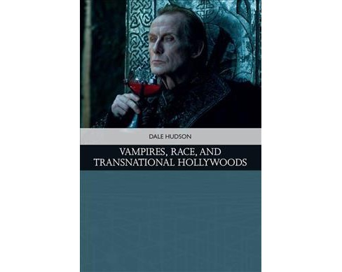 Vampires, Race, and Transnational Hollywoods -  by Dale Hudson (Hardcover) - image 1 of 1
