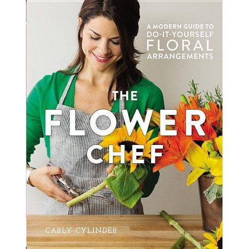 The Flower Chef - by  Carly Cylinder (Hardcover) - image 1 of 1