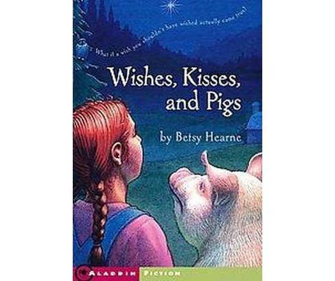 Wishes, Kisses, and Pigs (Reprint) (Paperback) (Betsy Gould Hearne) - image 1 of 1