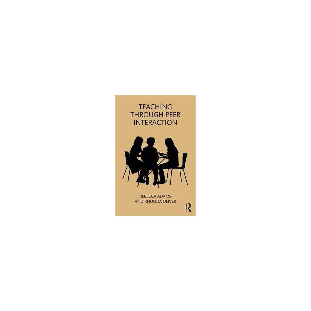 Teaching Through Peer Interaction - by Rebecca Adams & Rhonda Oliver (Paperback)