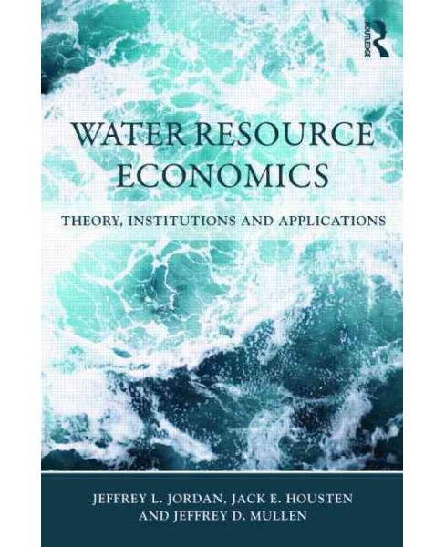 Water Resource Economics : Theory, Institutions, and Applications (Paperback) (Jeffrey Jordan) - image 1 of 1