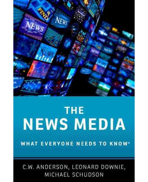 News Media : What Everyone Needs to Know (Hardcover) (C. W. Anderson & Jr. Leonard Downie & Michael - image 1 of 1