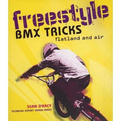 Freestyle BMX Tricks - by  Sean D'Arcy (Paperback)
