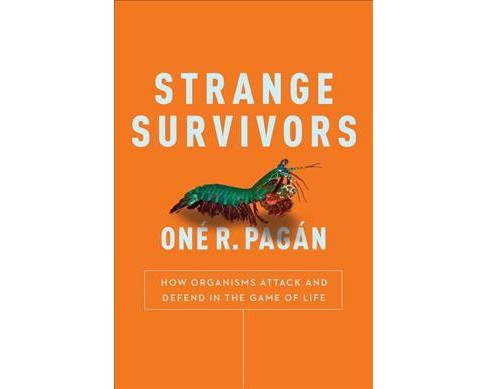 Strange Survivors : How Organisms Attack and Defend in the Game of Life -  by One R. Pagan (Paperback) - image 1 of 1