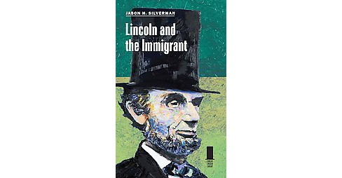 Lincoln and the Immigrant (Hardcover) (Jason H. Silverman) - image 1 of 1