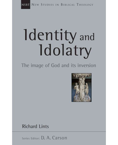 Identity and idolatry : The Image of God and Its Inversion (Paperback) (Richard Lints) - image 1 of 1