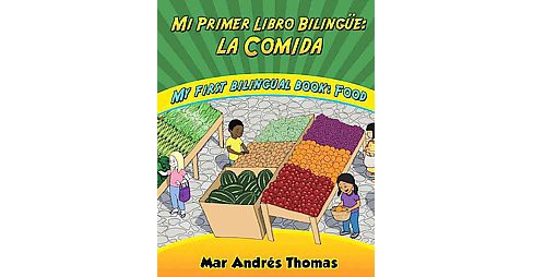 Mi Primer Libro Bilingue / My First Bilingual Book : La Comida / Food (Paperback) (Mar Andres Thomas) - image 1 of 1