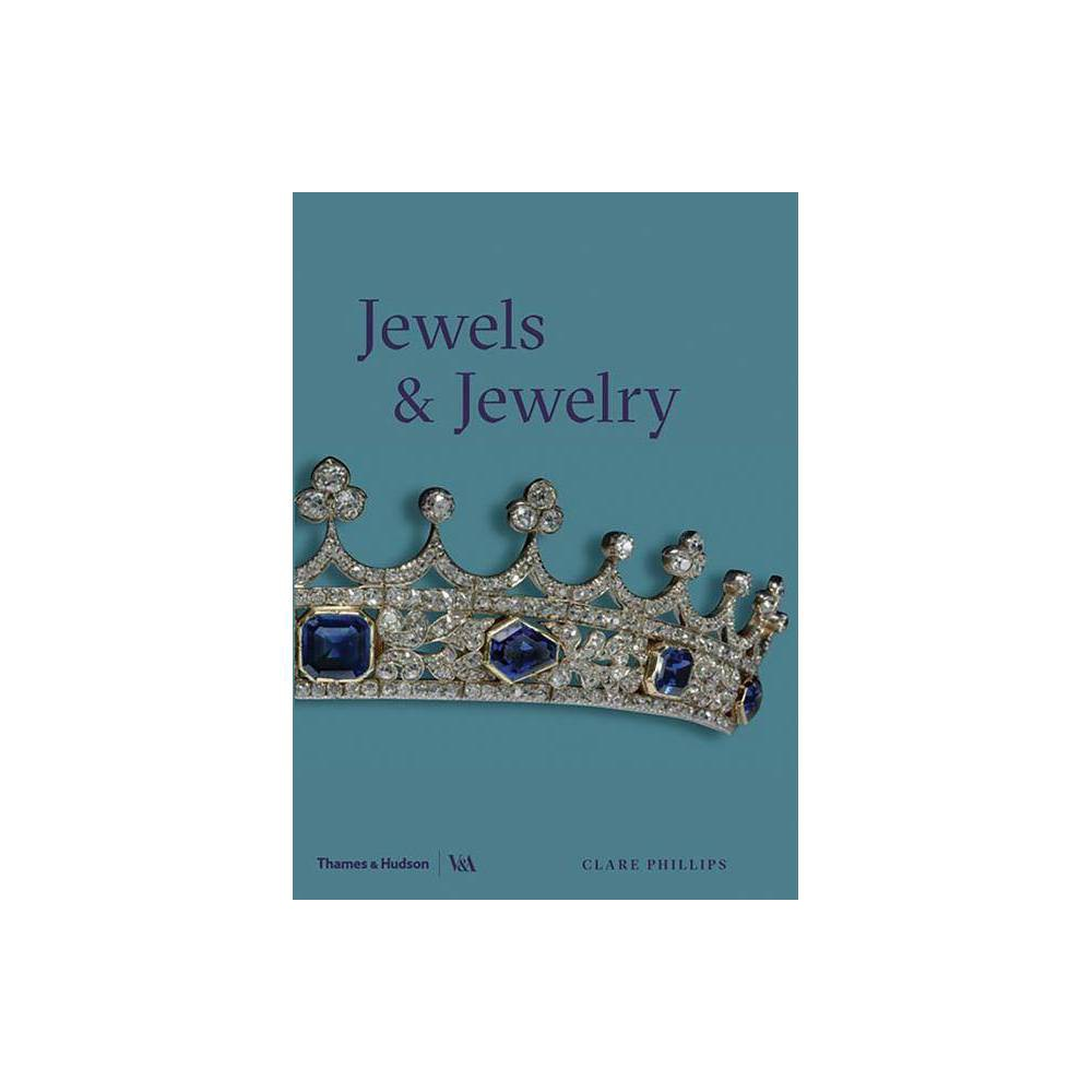 Jewels and Jewelry - by Clare Phillips (Paperback)