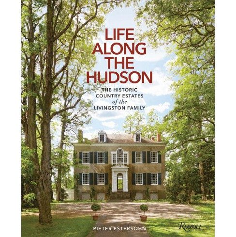 Life Along the Hudson : The Historic Country Estates of the Livingston Family -  (Hardcover) - image 1 of 1