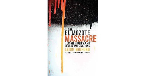 El Mozote Massacre : Human Rights and Global Implications (Expanded, Revised) (Paperback) (Leigh - image 1 of 1