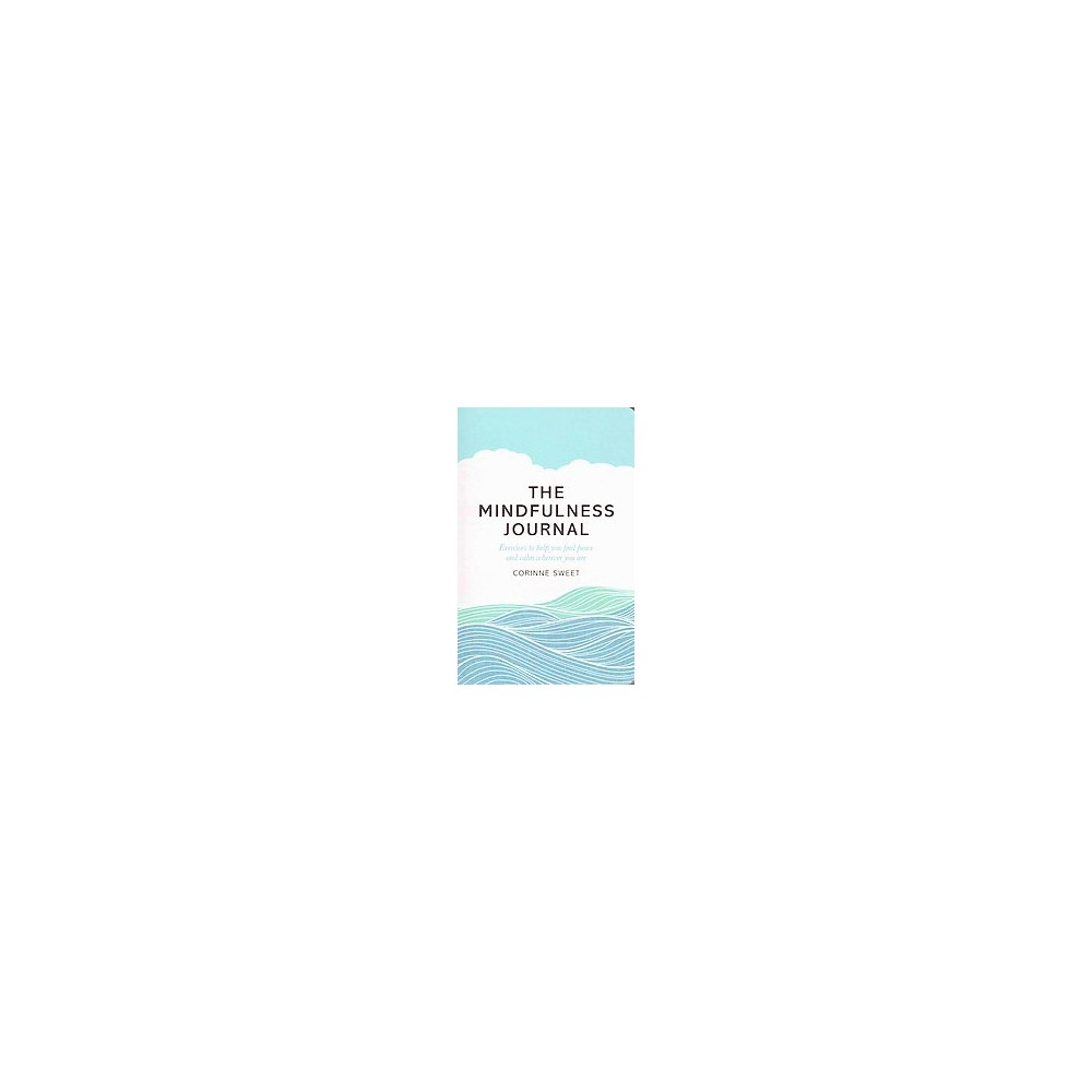 Mindfulness Journal : Exercises to Help You Find Peace and Calm Wherever You Are (Paperback) (Corinne